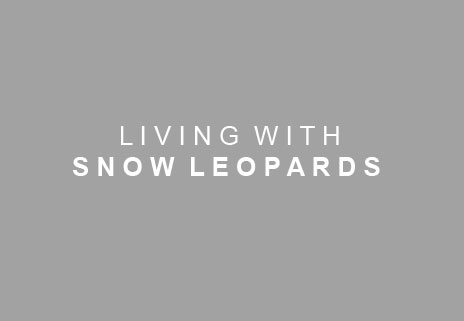 LIVING WITH SNOW LEOPARDS